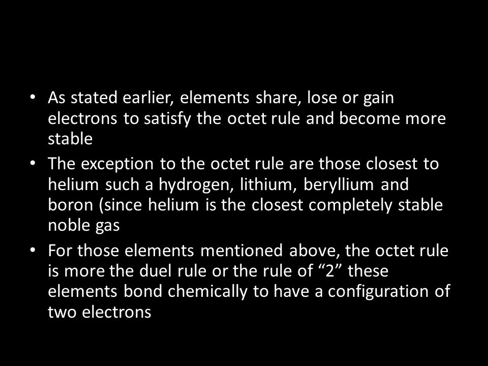 As stated earlier, elements share, lose or gain electrons to satisfy the octet rule and become more stable