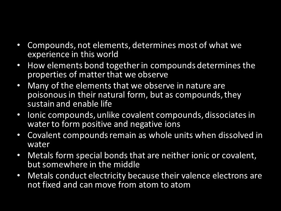 Compounds, not elements, determines most of what we experience in this world