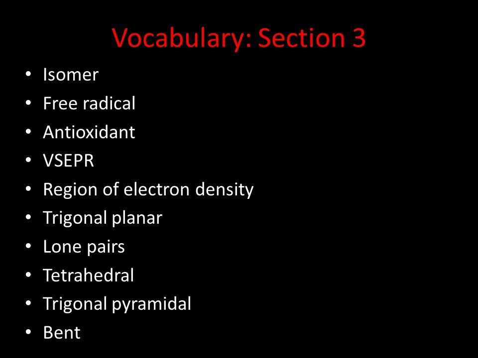 Vocabulary: Section 3 Isomer Free radical Antioxidant VSEPR