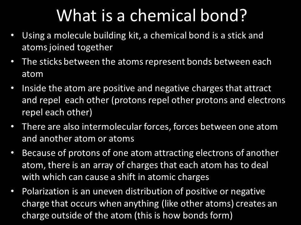What is a chemical bond Using a molecule building kit, a chemical bond is a stick and atoms joined together.