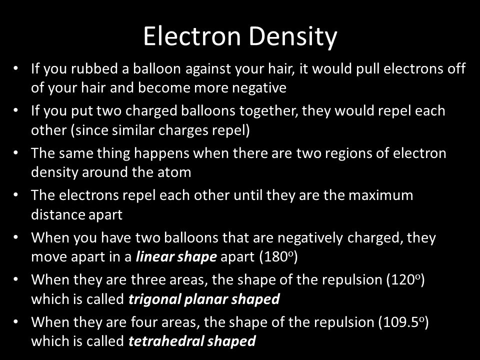 Electron Density If you rubbed a balloon against your hair, it would pull electrons off of your hair and become more negative.