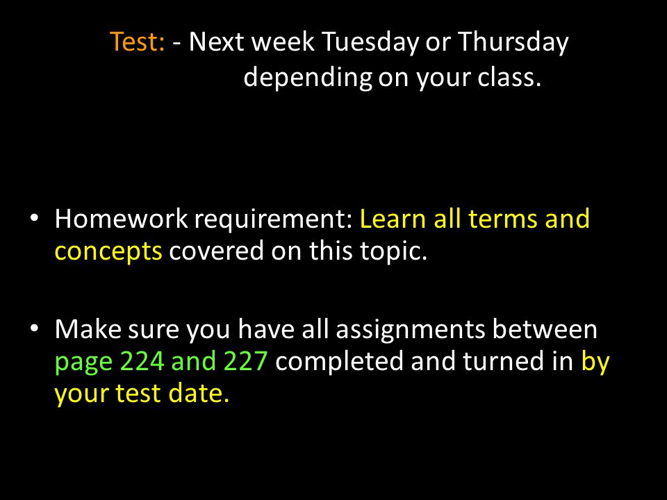 Test: - Next week Tuesday or Thursday depending on your class.