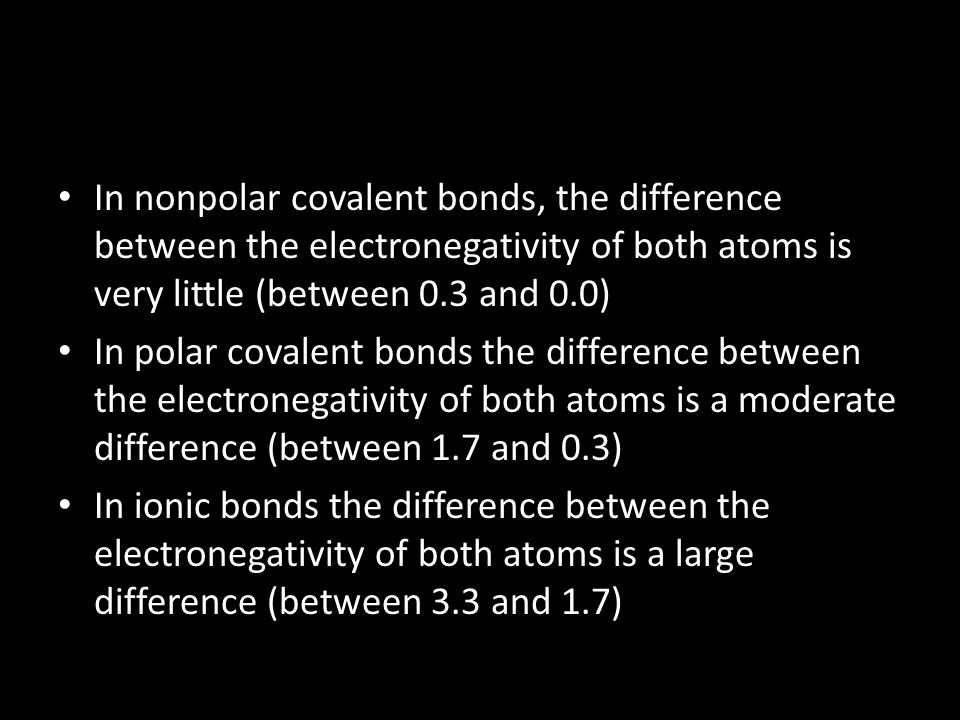 In nonpolar covalent bonds, the difference between the electronegativity of both atoms is very little (between 0.3 and 0.0)