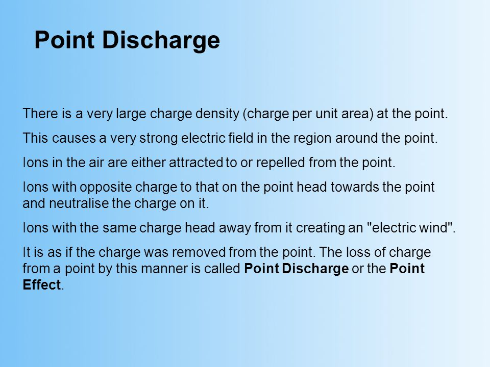 Point Discharge There is a very large charge density (charge per unit area) at the point.