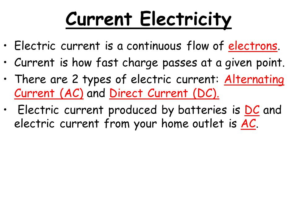 Current Electricity Electric current is a continuous flow of electrons. Current is how fast charge passes at a given point.