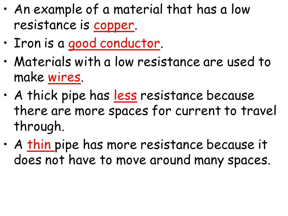An example of a material that has a low resistance is copper.