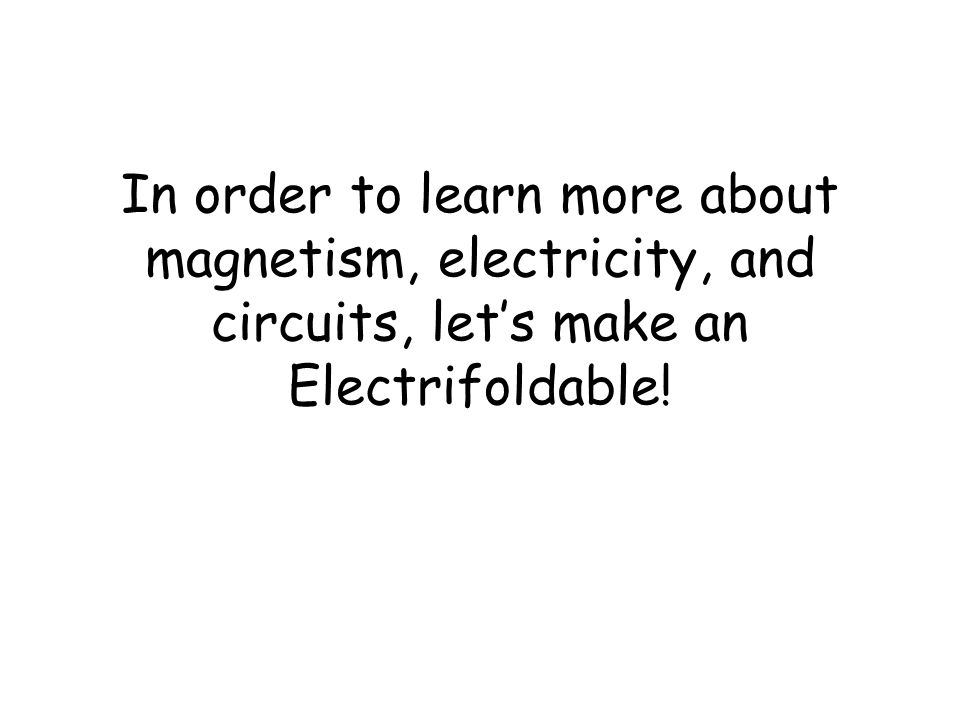 In order to learn more about magnetism, electricity, and circuits, let's make an Electrifoldable!