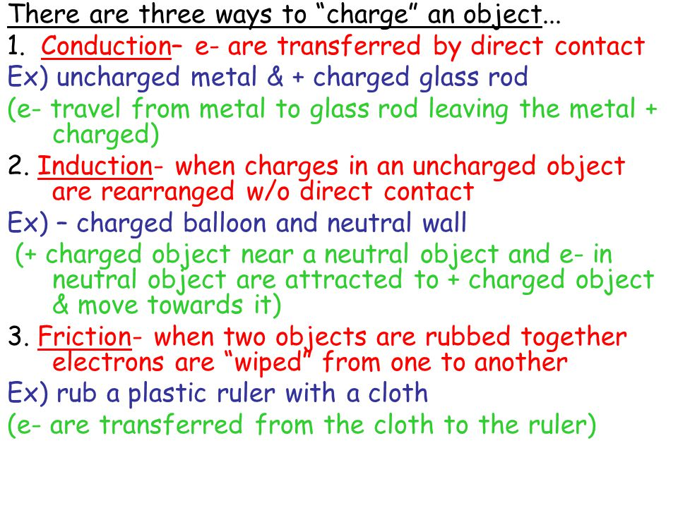 There are three ways to charge an object...