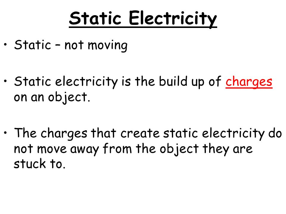 Static Electricity Static – not moving