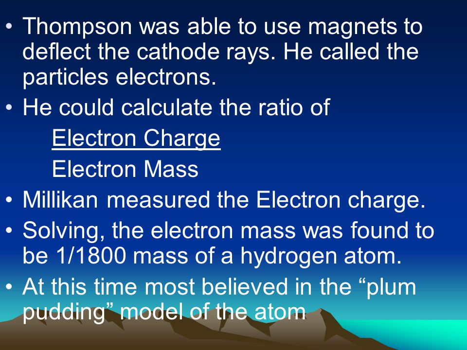 Thompson was able to use magnets to deflect the cathode rays