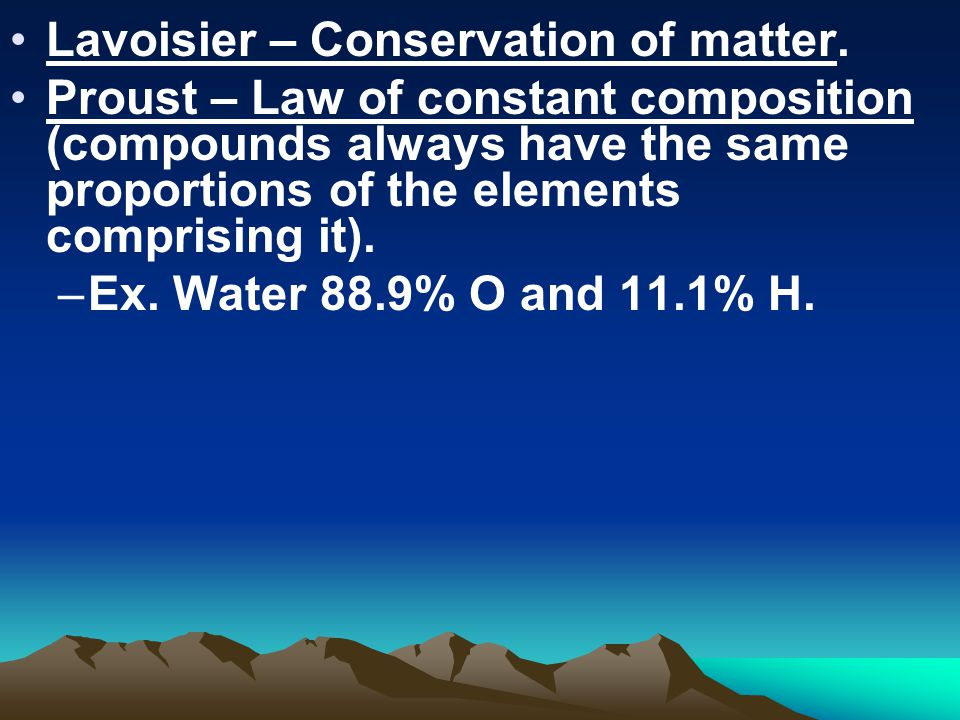 Lavoisier – Conservation of matter.