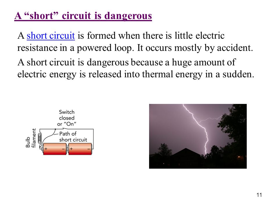 A short circuit is dangerous