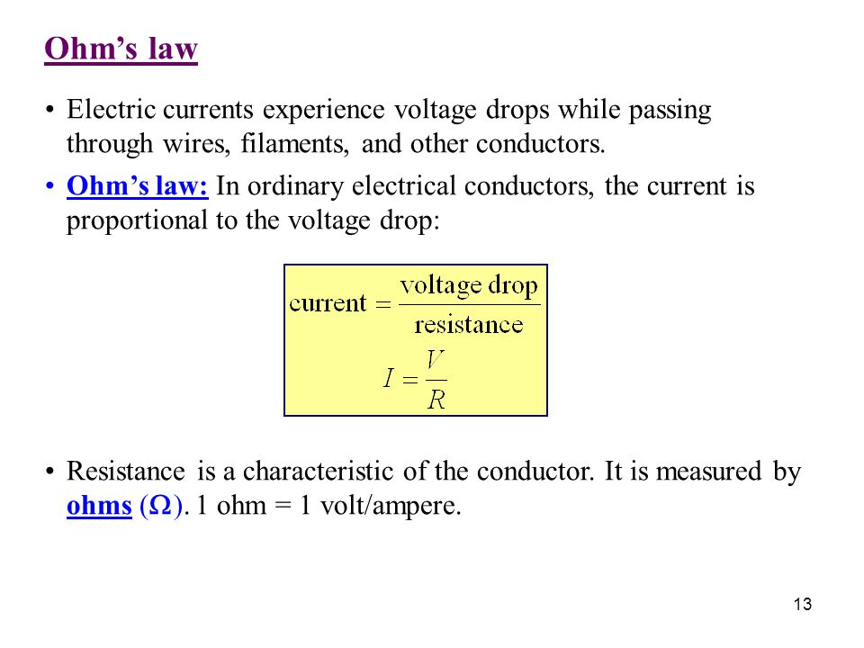 Ohm's law Electric currents experience voltage drops while passing through wires, filaments, and other conductors.