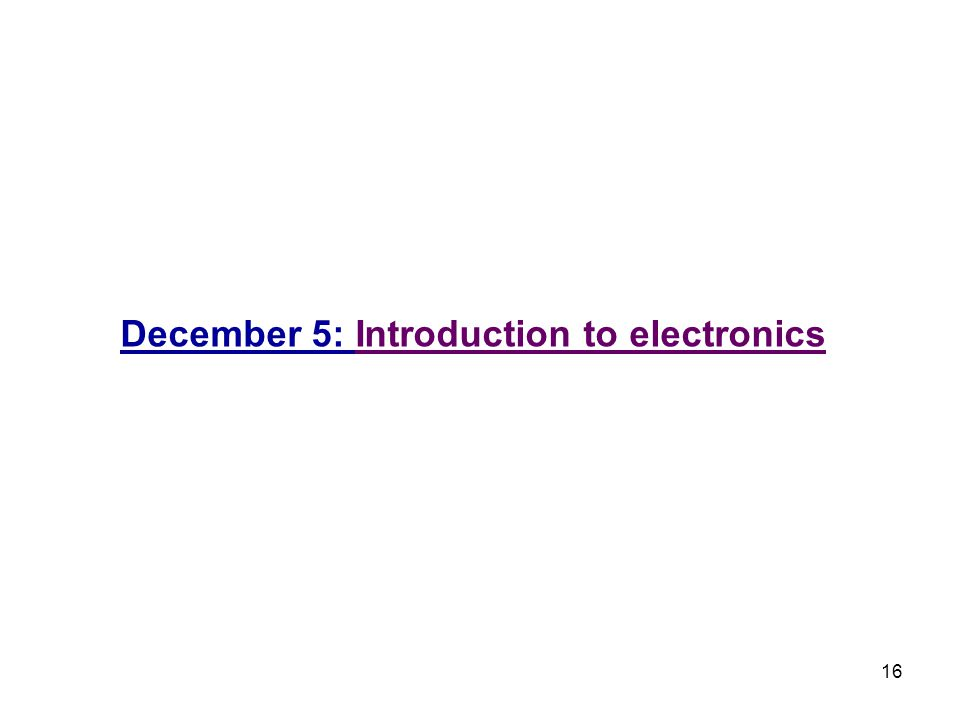 December 5: Introduction to electronics