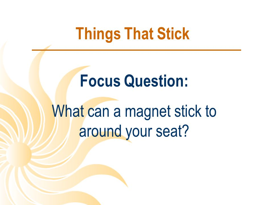 What can a magnet stick to around your seat