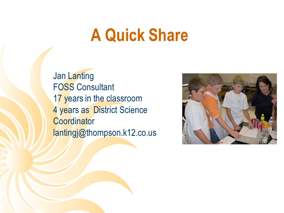 A Quick Share Jan Lanting FOSS Consultant 17 years in the classroom