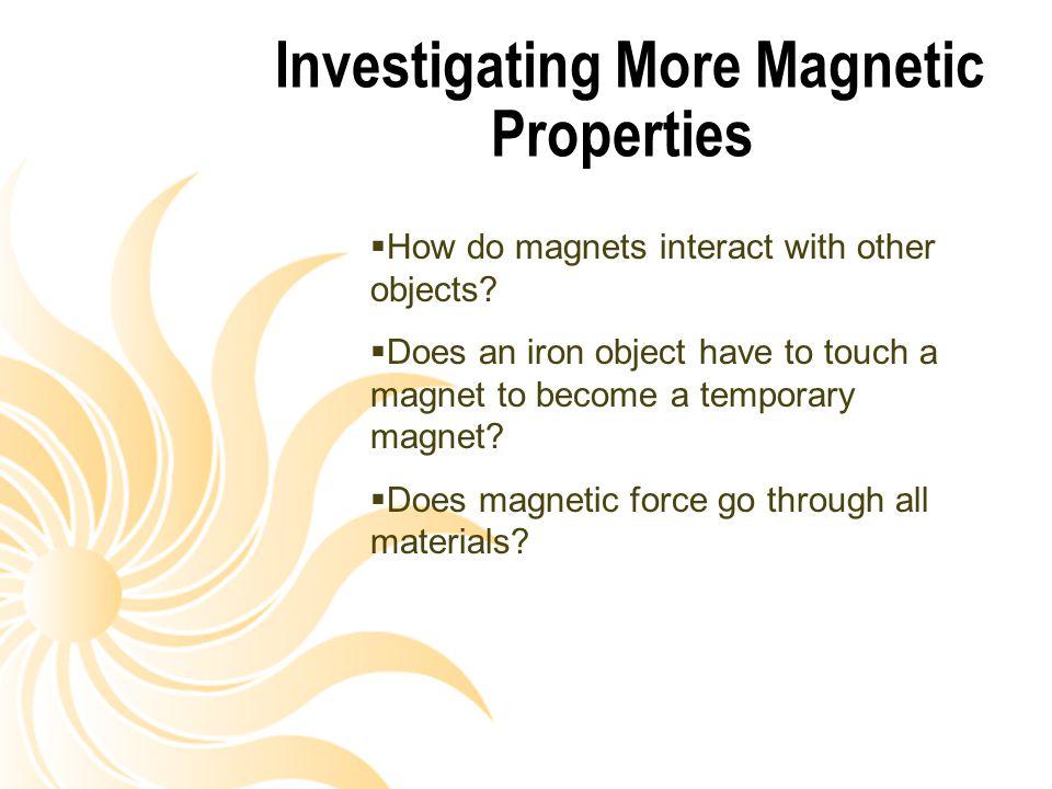 Investigating More Magnetic Properties
