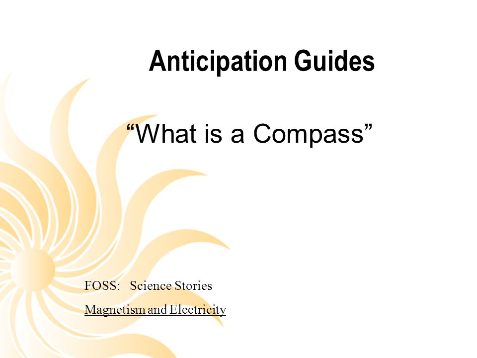 Anticipation Guides What is a Compass FOSS: Science Stories
