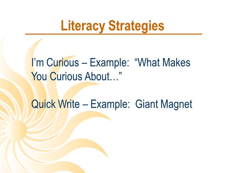 Literacy Strategies I'm Curious – Example: What Makes You Curious About… Quick Write – Example: Giant Magnet.