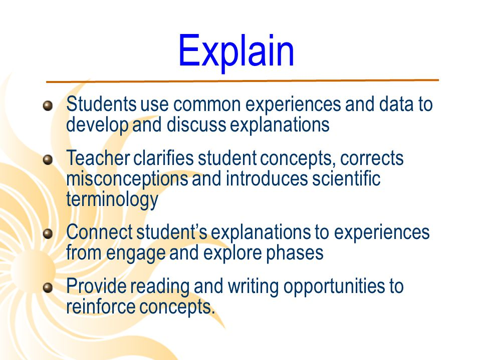 Explain Students use common experiences and data to develop and discuss explanations.
