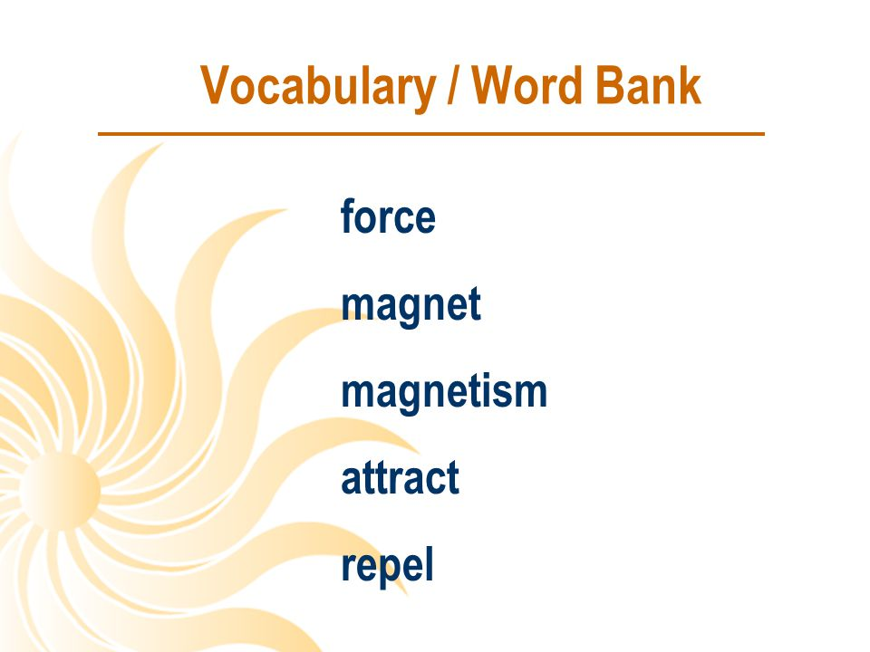 Vocabulary / Word Bank force magnet magnetism attract repel