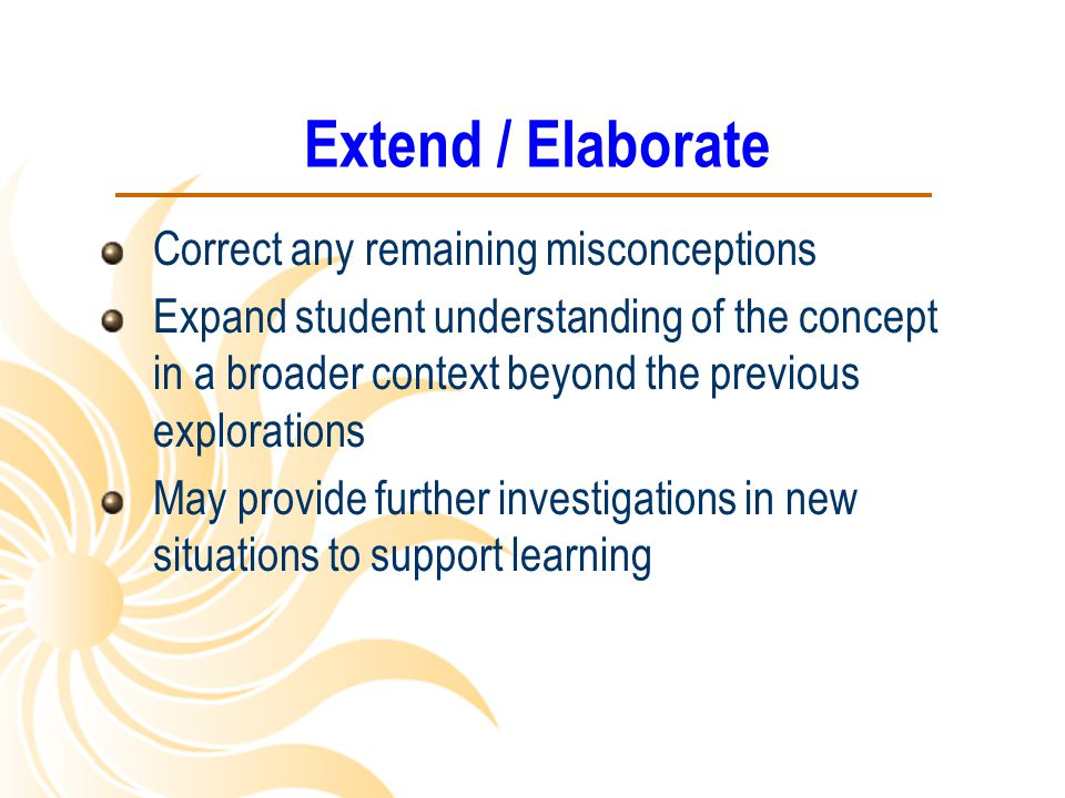 Extend / Elaborate Correct any remaining misconceptions