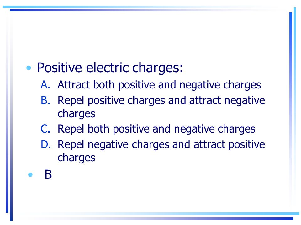 Positive electric charges: