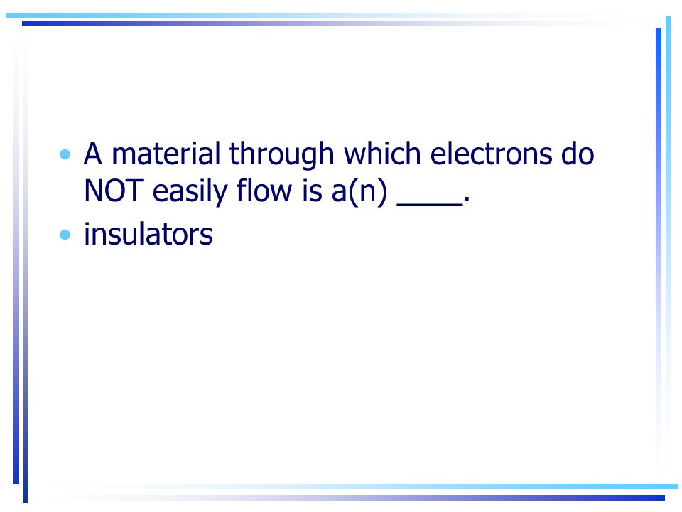 A material through which electrons do NOT easily flow is a(n) ____.