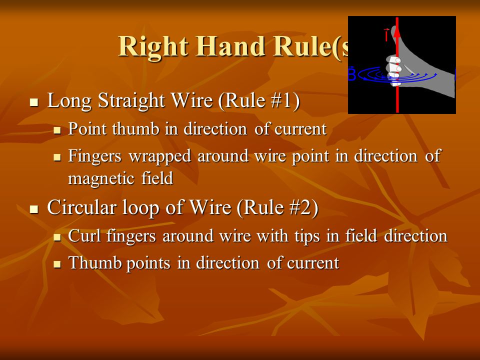 Right Hand Rule(s) Long Straight Wire (Rule #1)