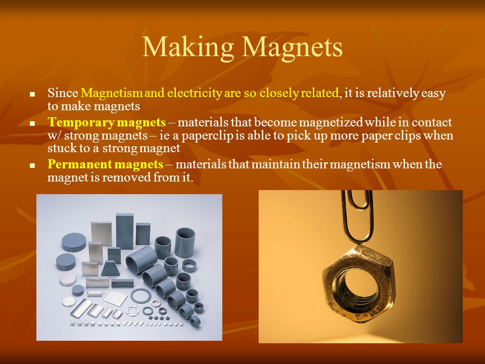 Making Magnets Since Magnetism and electricity are so closely related, it is relatively easy to make magnets.
