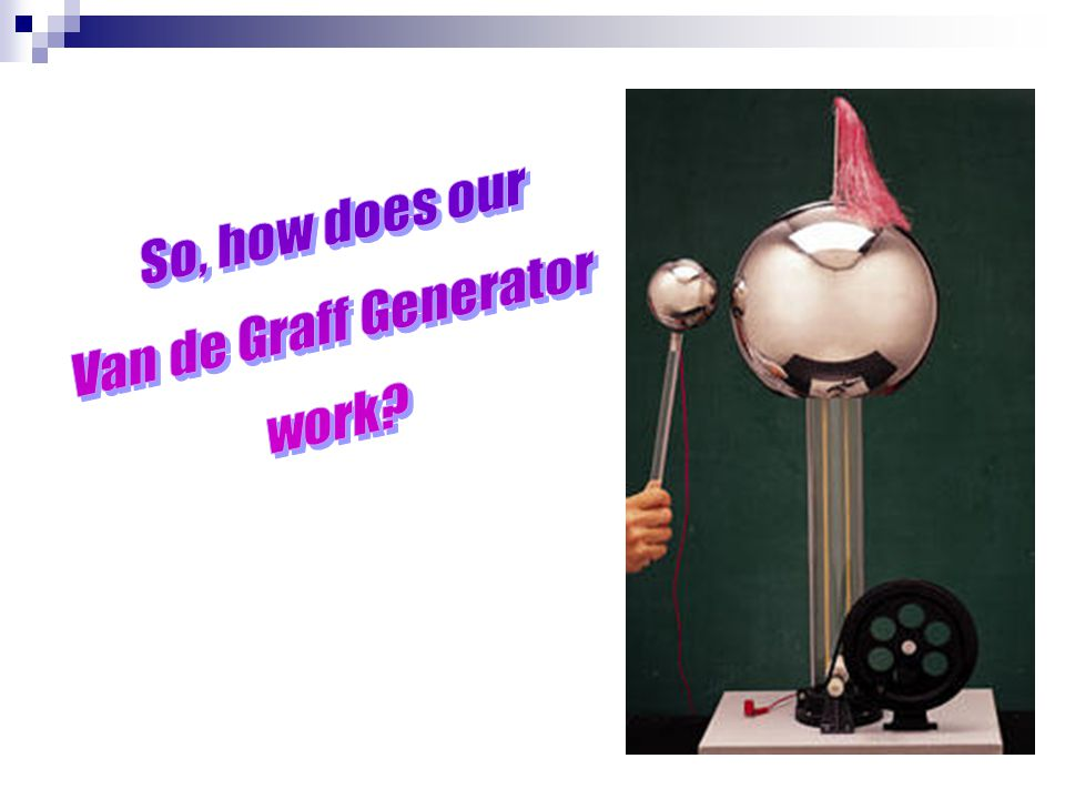 So, how does our Van de Graff Generator work
