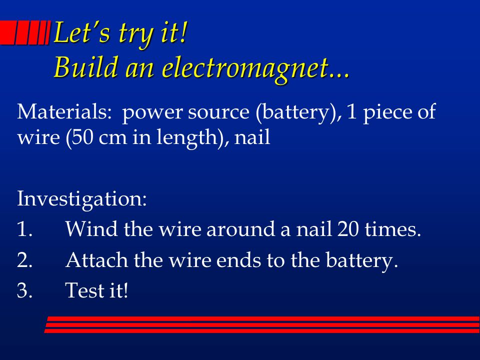 Let's try it! Build an electromagnet...