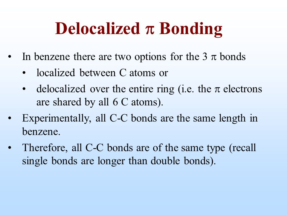 Delocalized p Bonding In benzene there are two options for the 3  bonds. localized between C atoms or.