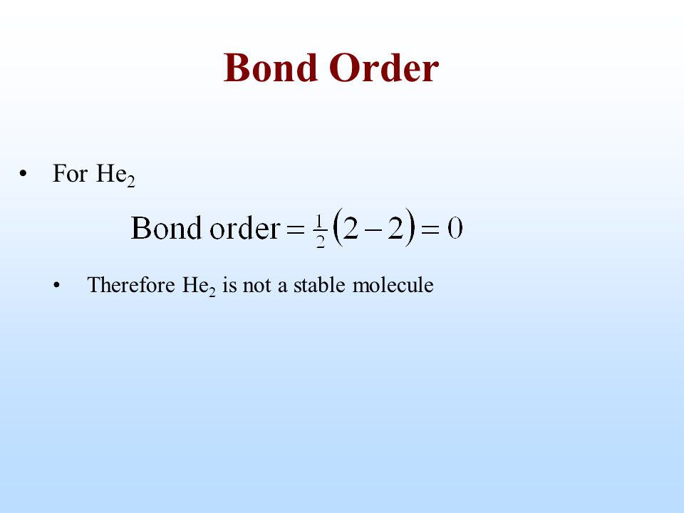 Bond Order For He2 Therefore He2 is not a stable molecule