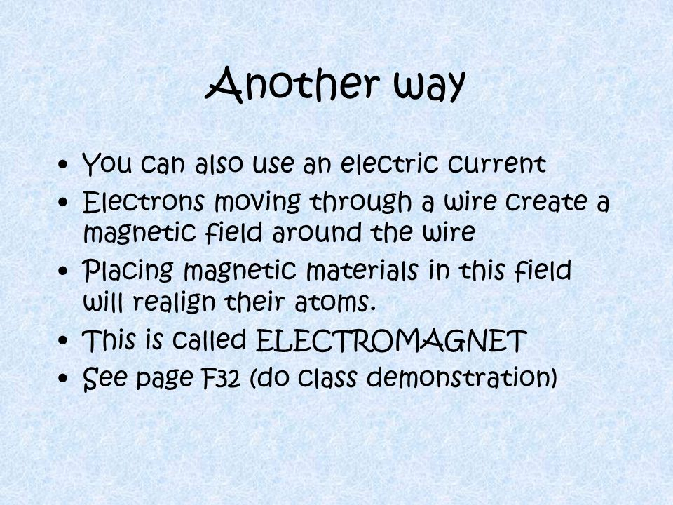 Another way You can also use an electric current