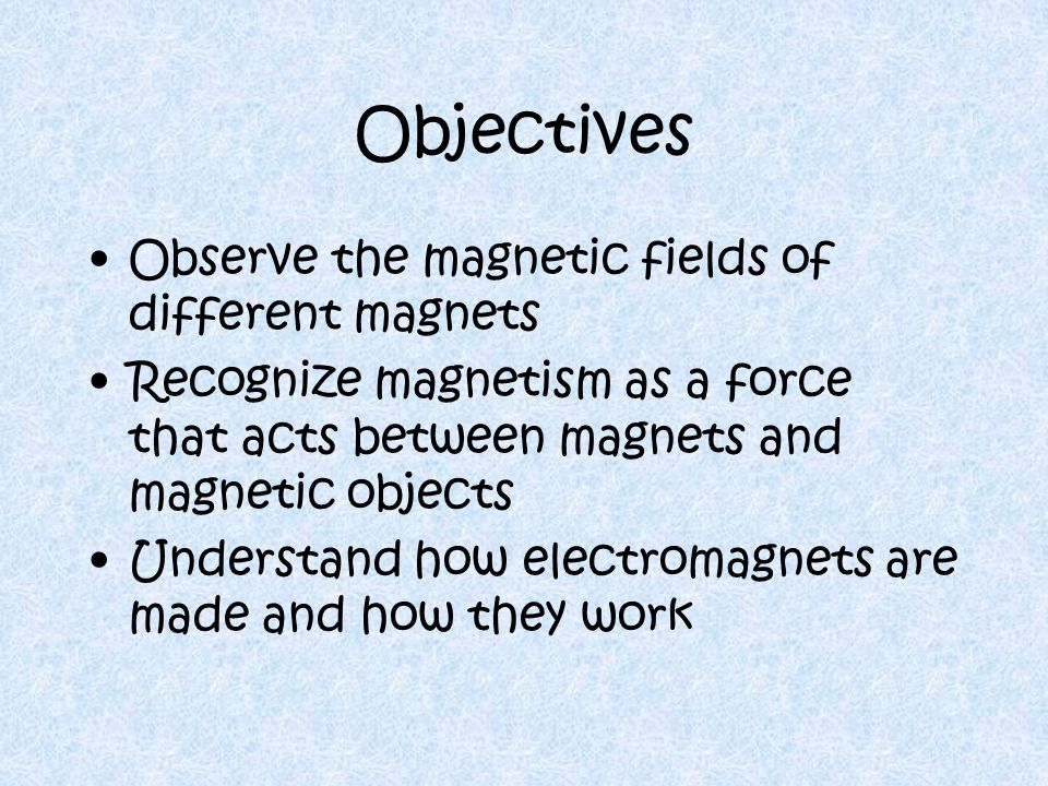 Objectives Observe the magnetic fields of different magnets