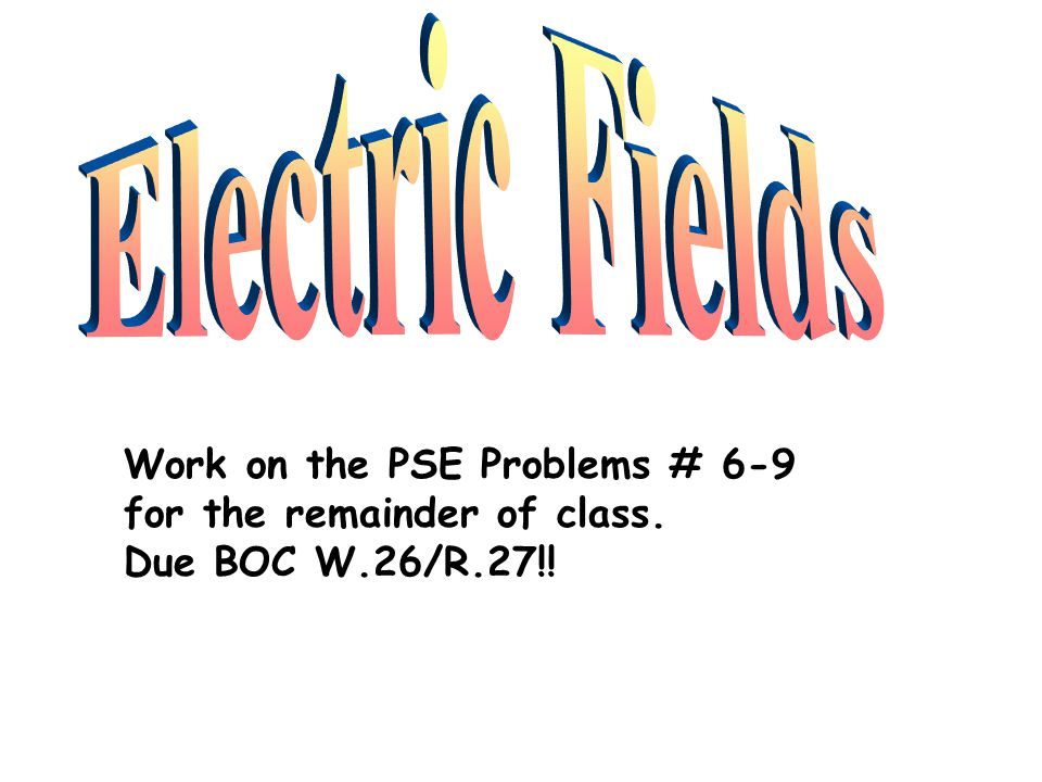 Electric Fields Work on the PSE Problems # 6-9
