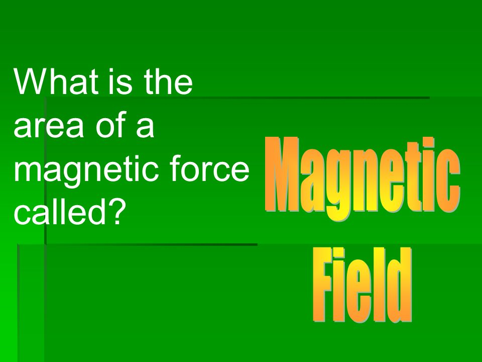 What is the area of a magnetic force called