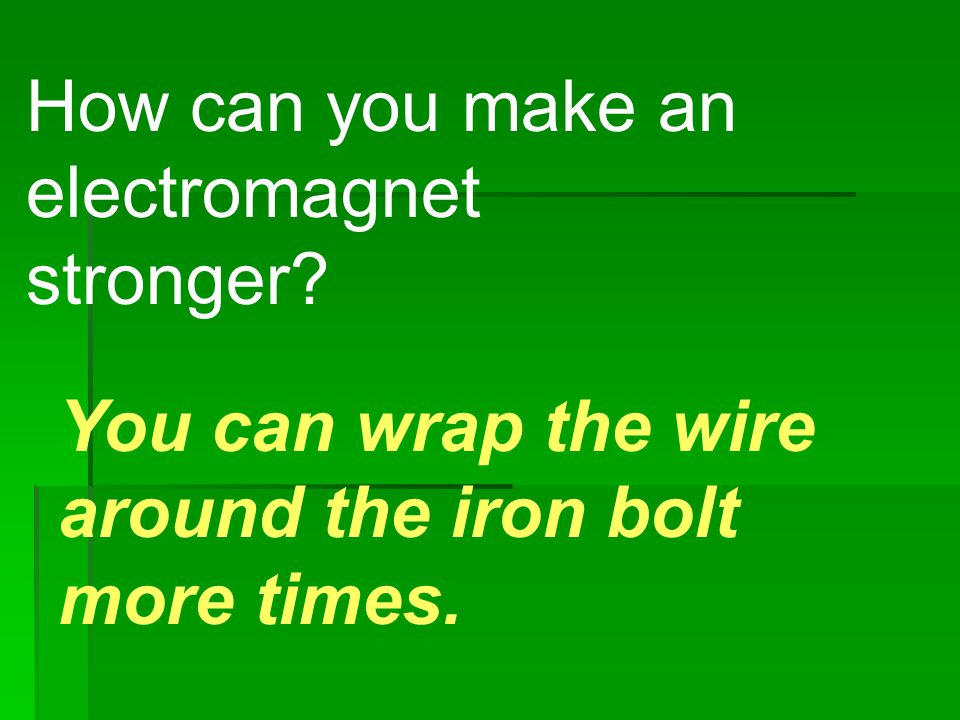 How can you make an electromagnet stronger