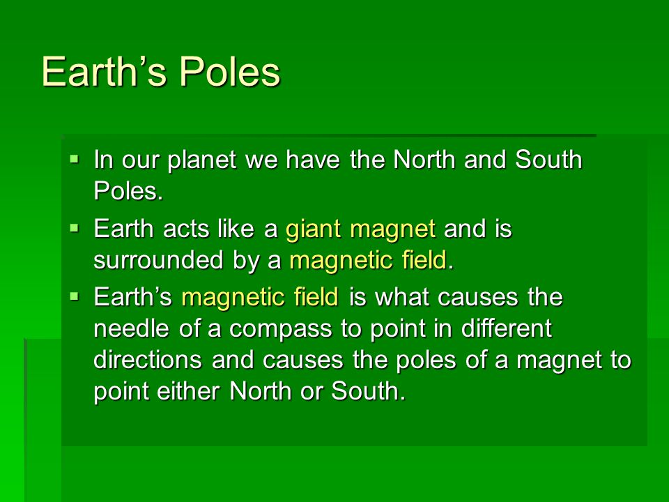 Earth's Poles In our planet we have the North and South Poles.