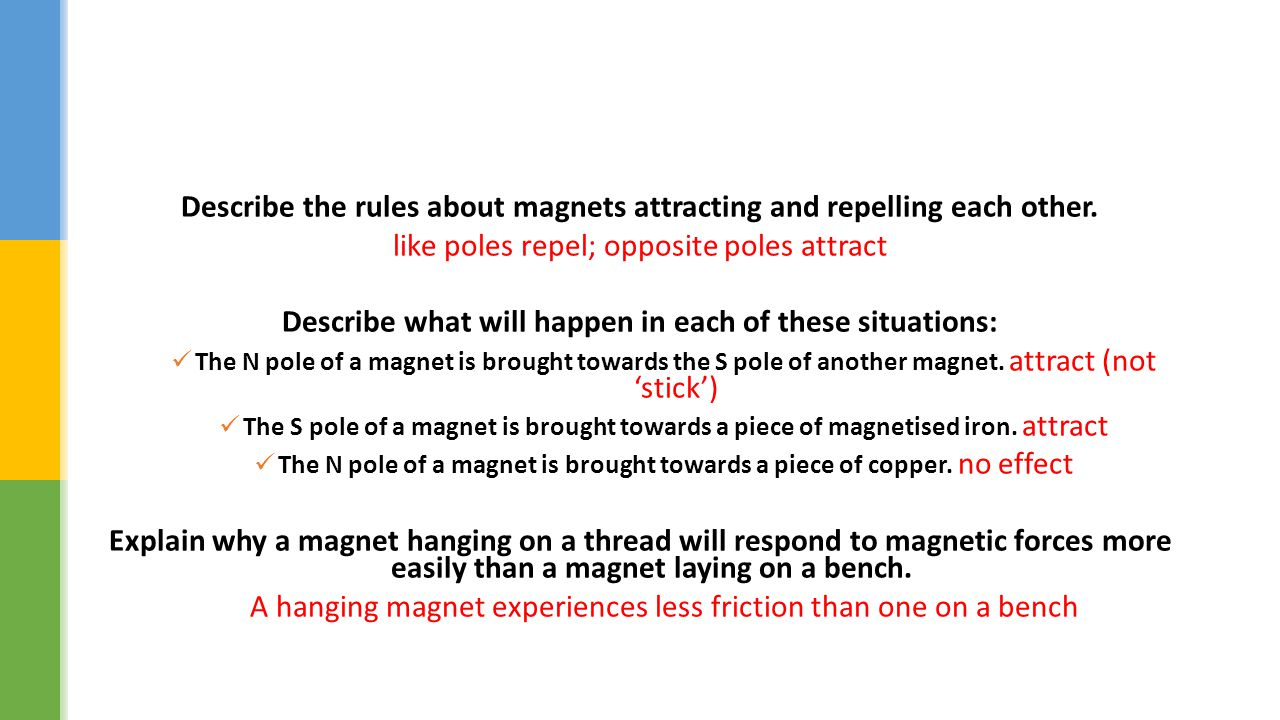 Describe the rules about magnets attracting and repelling each other.