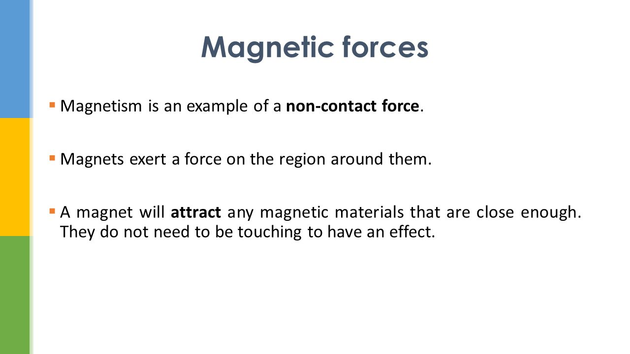 Magnetic forces Magnetism is an example of a non-contact force.
