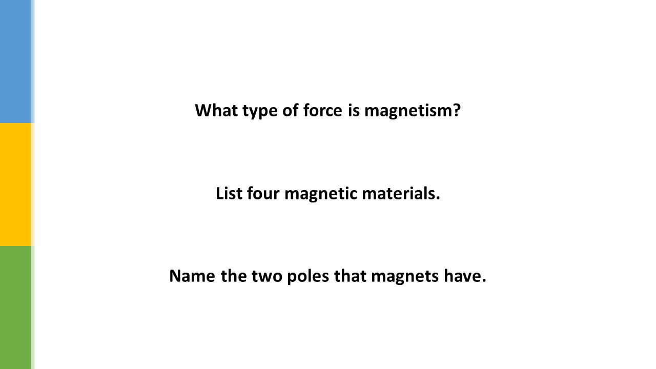 What type of force is magnetism. List four magnetic materials