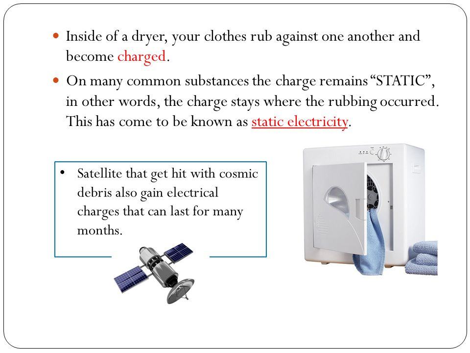 Inside of a dryer, your clothes rub against one another and become charged.
