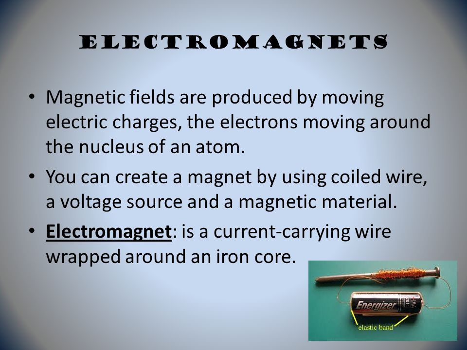 Electromagnet: is a current-carrying wire wrapped around an iron core.