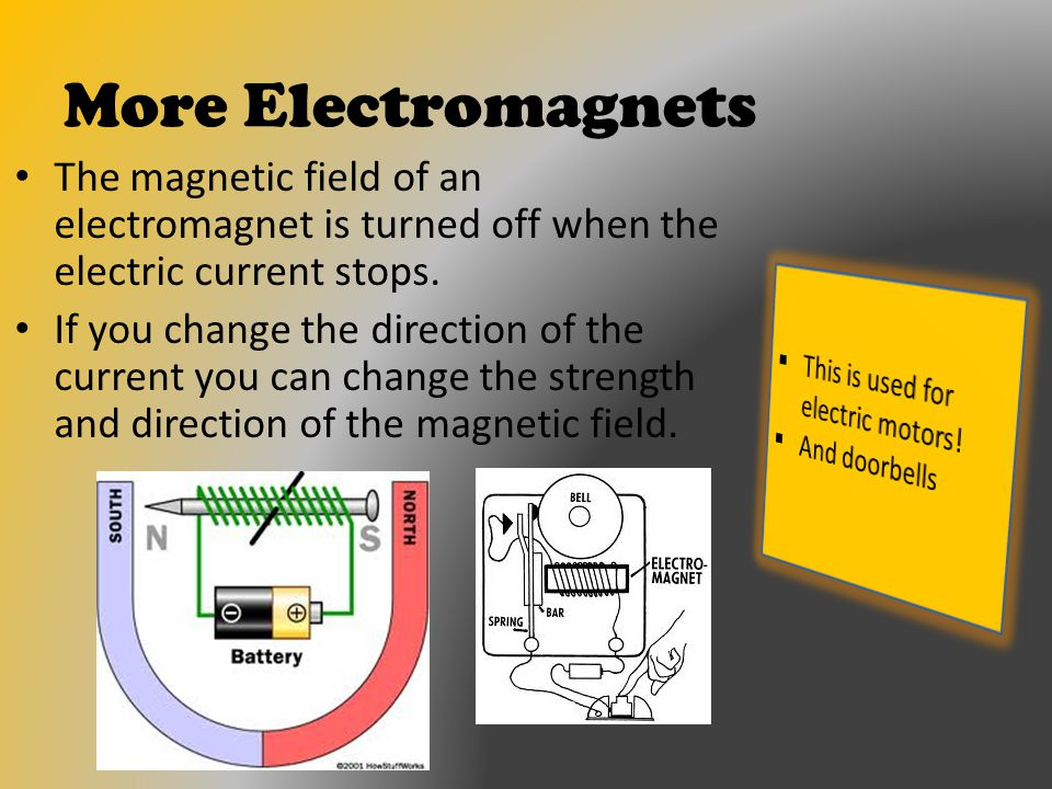 More Electromagnets The magnetic field of an electromagnet is turned off when the electric current stops.