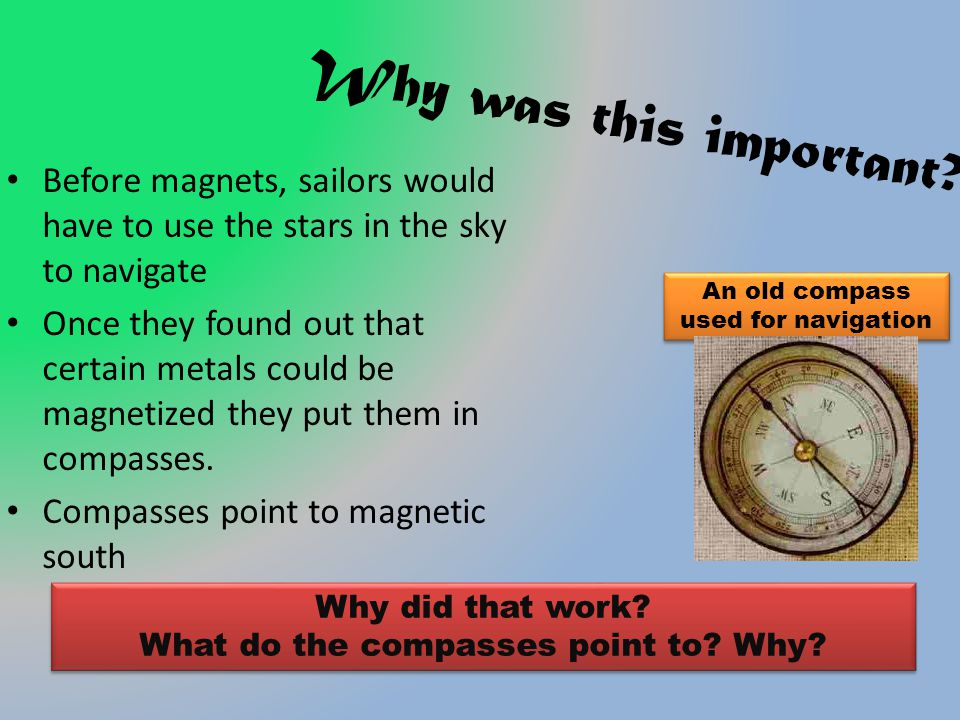Why was this important Before magnets, sailors would have to use the stars in the sky to navigate.