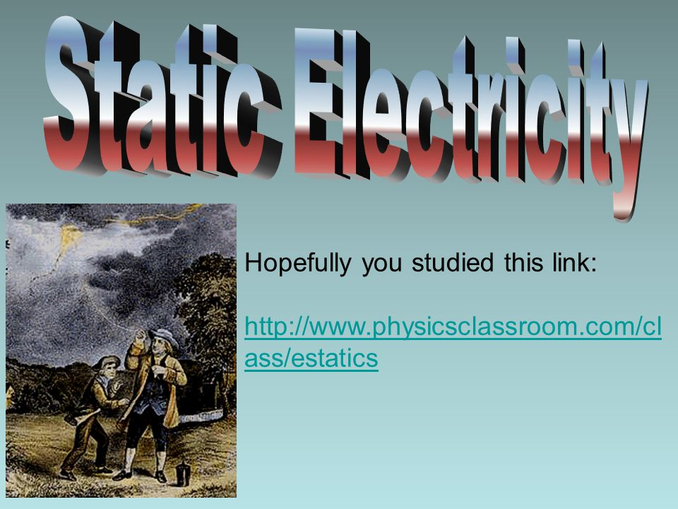 Static Electricity Hopefully you studied this link: