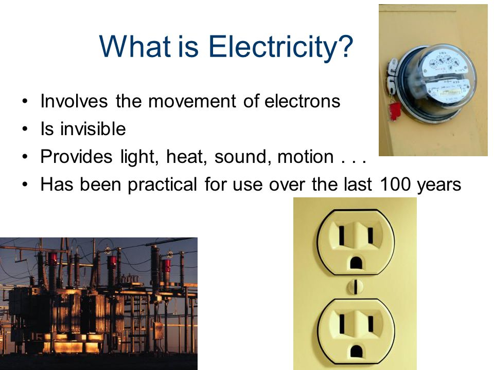 What is Electricity Involves the movement of electrons Is invisible