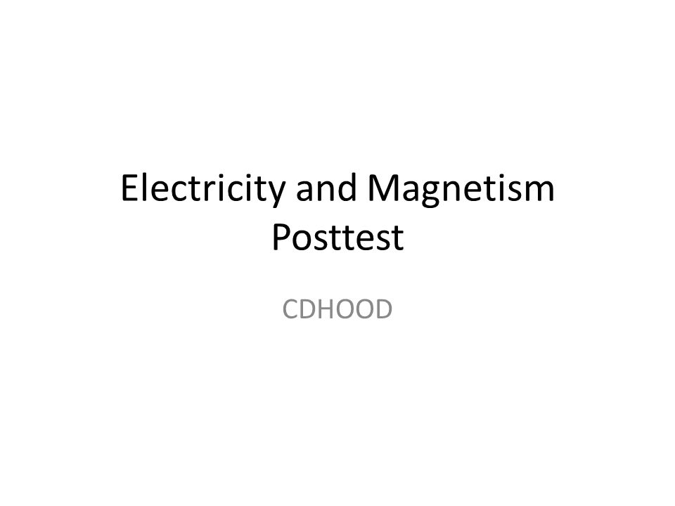Electricity and Magnetism Posttest